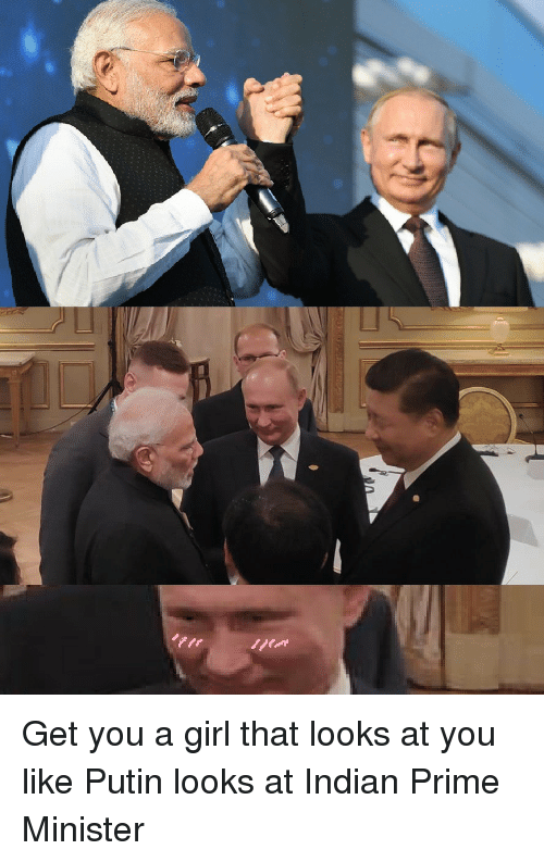 prime minister: Get you a girl that looks at you like Putin looks at Indian Prime Minister