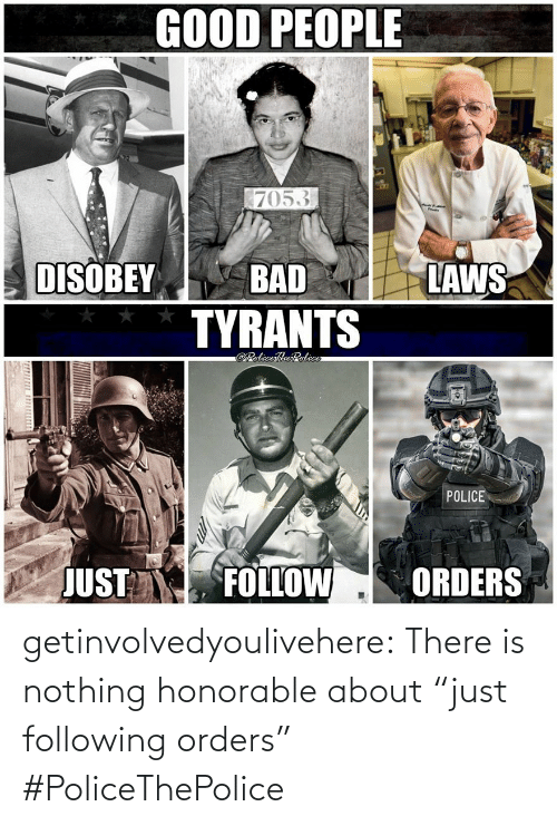 """honorable: getinvolvedyoulivehere:  There is nothing honorable about """"just following orders"""" #PoliceThePolice"""