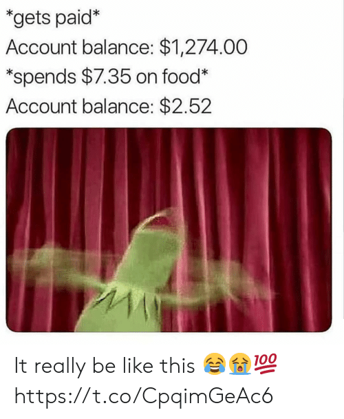 Be Like, Food, and Account: *gets paid*  Account balance: $1,274.00  *spends $7.35 on food*  Account balance: $2.52 It really be like this 😂😭💯 https://t.co/CpqimGeAc6