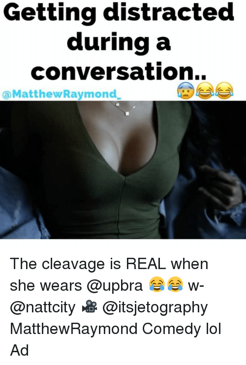 Lol, Memes, and Comedy: Getting distracted  during a  conversation..  aMatthewRaymond The cleavage is REAL when she wears @upbra 😂😂 w- @nattcity 🎥 @itsjetography MatthewRaymond Comedy lol Ad