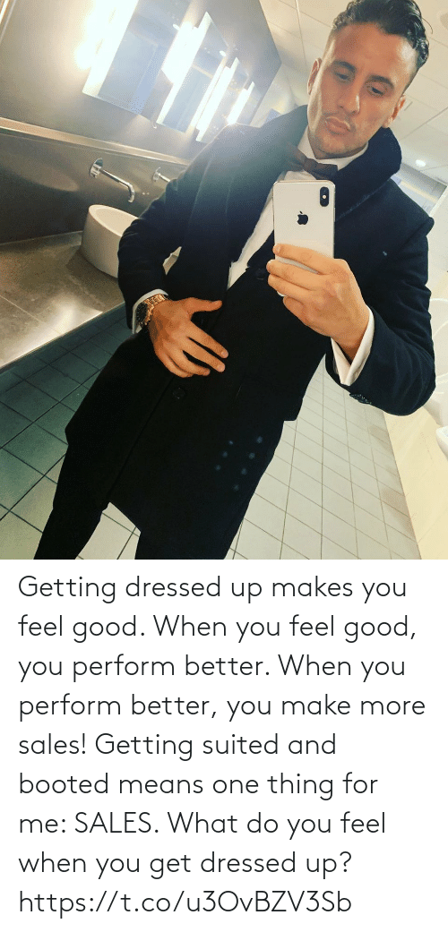 sales: Getting dressed up makes you feel good. When you feel good, you perform better. When you perform better, you make more sales!   Getting suited and booted means one thing for me: SALES.   What do you feel when you get dressed up? https://t.co/u3OvBZV3Sb