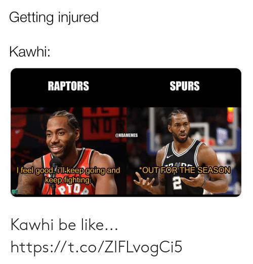 Spurs: Getting injured  Kawhi:  RAPTORS  SPURS  @NBAMEMES  I feel colodhill.keepdoing and  *OUT FOR'THE SEASON  ·  keep fighting Kawhi be like... https://t.co/ZIFLvogCi5
