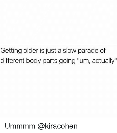 "Girl Memes, Body Parts, and Different: Getting older is just a slow parade of  different body parts going ""um, actually"" Ummmm @kiracohen"