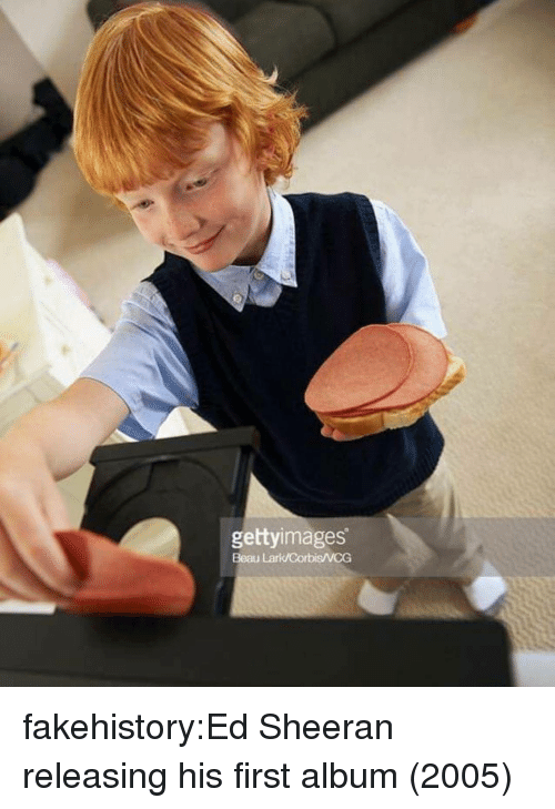 Tumblr, Ed Sheeran, and Blog: gettyimages  Beau fakehistory:Ed Sheeran releasing his first album (2005)