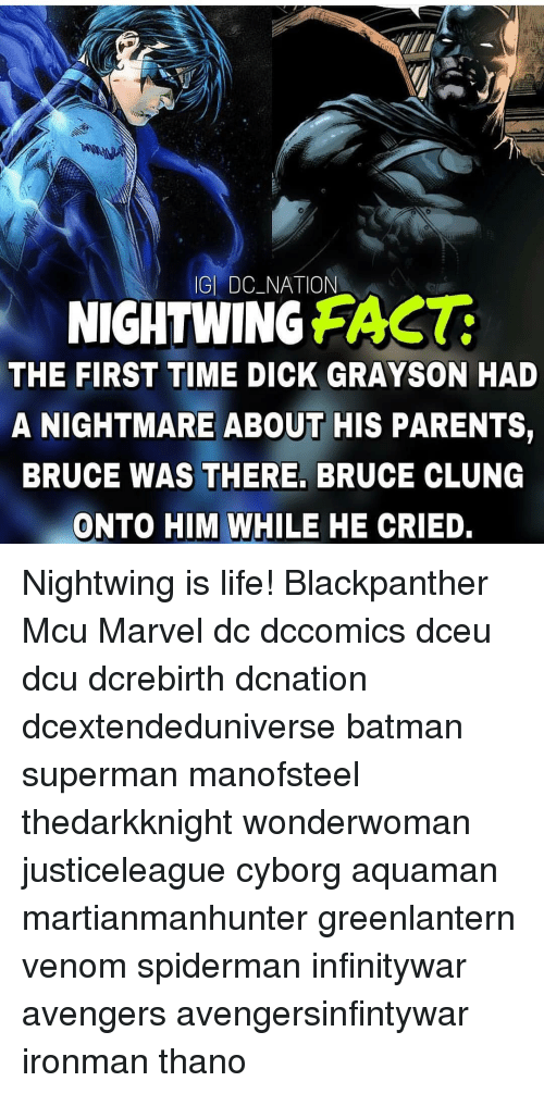 Marvel Dc: GI DC_NATION  NIGHTWING FAST  THE FIRST TIME DICK GRAYSON HAD  A NIGHTMARE ABOUT HIS PARENTS,  BRUCE WAS THERE, BRUCE CLUNG  ONTO HIM WHILE HE CRIED. Nightwing is life! Blackpanther Mcu Marvel dc dccomics dceu dcu dcrebirth dcnation dcextendeduniverse batman superman manofsteel thedarkknight wonderwoman justiceleague cyborg aquaman martianmanhunter greenlantern venom spiderman infinitywar avengers avengersinfintywar ironman thano