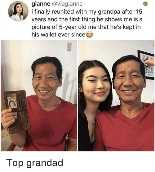 grandad: gianne @viagianne  i finally reunited with my grandpa after 15  years and the first thing he shows me is a  picture of 5-year old me that he's kept in  his wallet ever since Top grandad