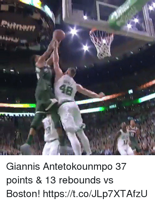 antetokounmpo: Giannis Antetokounmpo 37 points & 13 rebounds vs Boston! https://t.co/JLp7XTAfzU