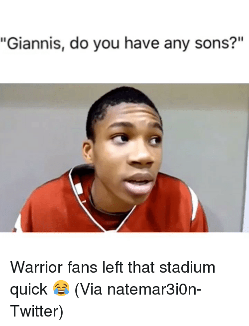 "Basketball, Nba, and Sports: ""Giannis, do you have any sons?"" Warrior fans left that stadium quick 😂 (Via ‪natemar3i0n‬-Twitter)"