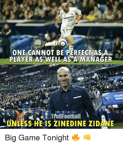 Trol: GIEMENS  ONE CANNOT BE PERFECT AS A  PLAYER AS WELL AS A MANAGER  li23  R E A L  f Trol!Football  SUNLESS HE IS ZINEDINE ZIDANE Big Game Tonight 🔥 👊