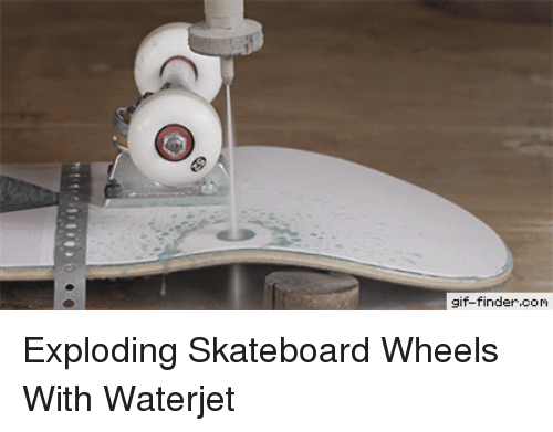 Gif, Skateboarding, and Com: gif-finder.com Exploding Skateboard Wheels With Waterjet