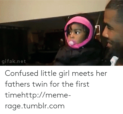 Confused Little Girl: gifak.net Confused little girl meets her fathers twin for the first timehttp://meme-rage.tumblr.com