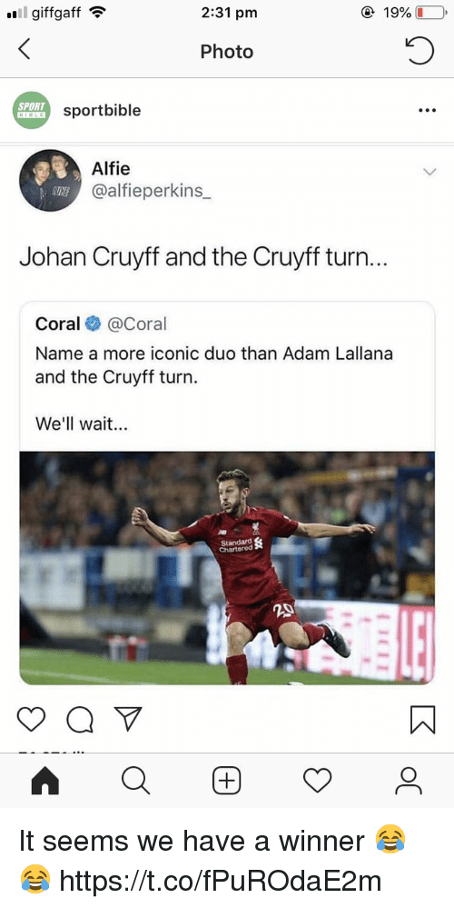 Soccer, Iconic, and Johan Cruyff: giffgaff  2:31 pm  Photo  SPORT  sportbible  .o  Alfie  @alfieperkins  Johan Cruyff and the Cruyff turn...  Coral @Coral  Name a more iconic duo than Adam Lallana  and the Cruyff turn.  We'll wait.  Chartered  20 It seems we have a winner 😂😂 https://t.co/fPuROdaE2m