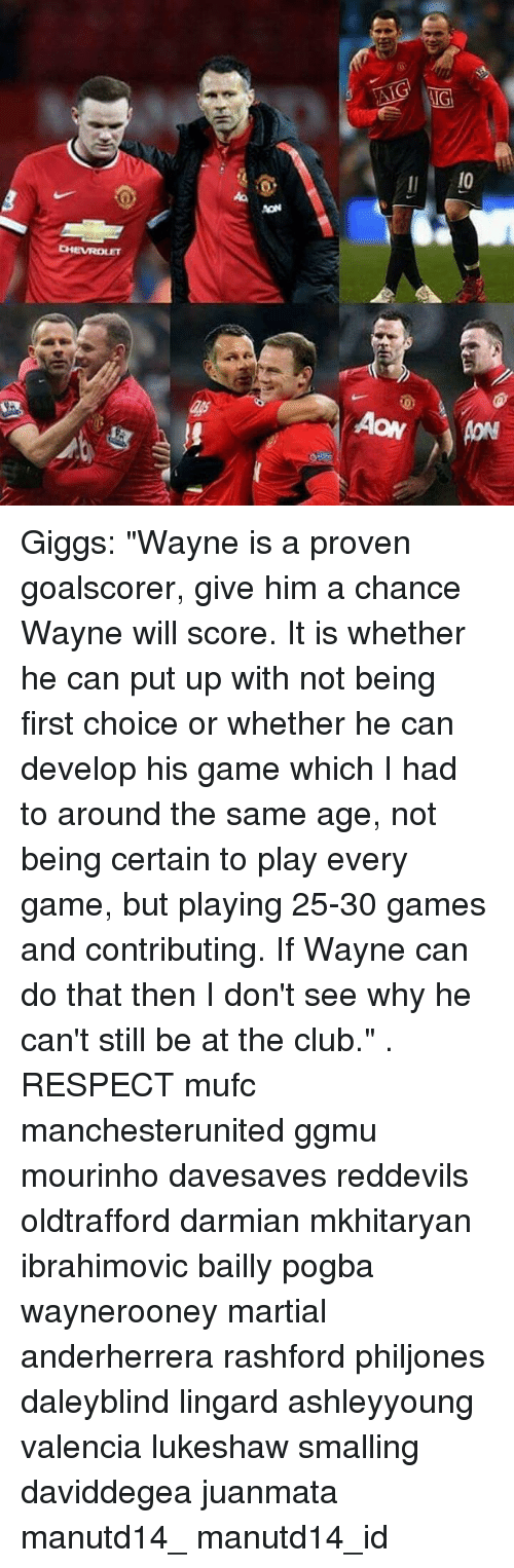 "Giggs: Giggs: ""Wayne is a proven goalscorer, give him a chance Wayne will score. It is whether he can put up with not being first choice or whether he can develop his game which I had to around the same age, not being certain to play every game, but playing 25-30 games and contributing. If Wayne can do that then I don't see why he can't still be at the club."" . RESPECT mufc manchesterunited ggmu mourinho davesaves reddevils oldtrafford darmian mkhitaryan ibrahimovic bailly pogba waynerooney martial anderherrera rashford philjones daleyblind lingard ashleyyoung valencia lukeshaw smalling daviddegea juanmata manutd14_ manutd14_id"