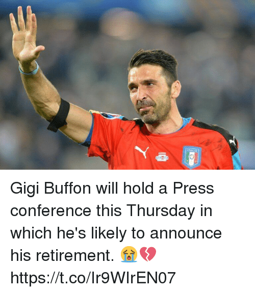 Memes, 🤖, and Buffon: Gigi  Buffon will hold a Press conference this Thursday in which he's likely to announce his retirement.  😭💔 https://t.co/Ir9WIrEN07
