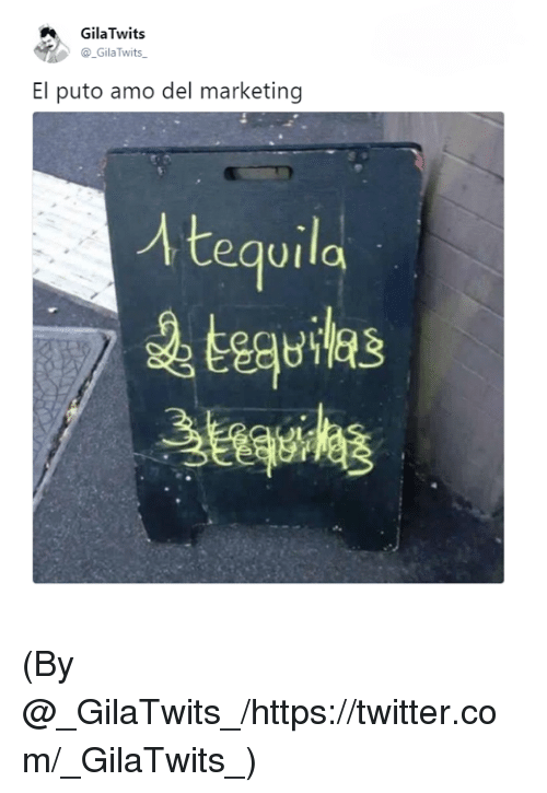Memes, Twitter, and 🤖: GilaTwits  Gila Twits  El puto amo del marketing  Atequila (By @_GilaTwits_/https://twitter.com/_GilaTwits_)