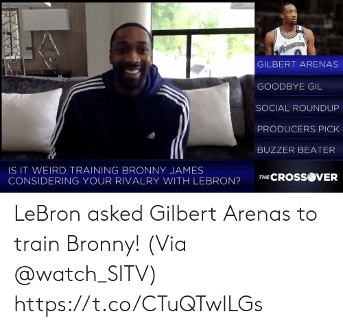 Memes, Weird, and Gilbert Arenas: GILBERT ARENAS  GOODBYE GIL  SOCIAL ROUNDUP  PRODUCERS PICK  BUZZER BEATER  IS IT WEIRD TRAINING BRONNY JAMES  CONSIDERING YOUR RIVALRY WITH LEBRON?TCROSS  VER LeBron asked Gilbert Arenas to train Bronny!   (Via @watch_SITV)  https://t.co/CTuQTwILGs