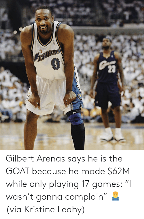 """Goat, Gilbert Arenas, and Games: Gilbert Arenas says he is the GOAT because he made $62M while only playing 17 games: """"I wasn't gonna complain"""" 🤷♂️  (via Kristine Leahy)"""
