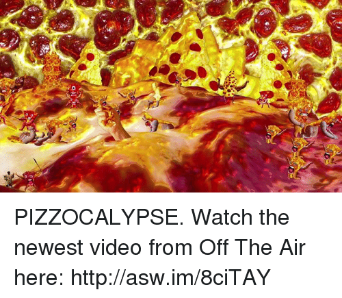off the air: gileic PIZZOCALYPSE. Watch the newest video from  Off The Air here: http://asw.im/8ciTAY