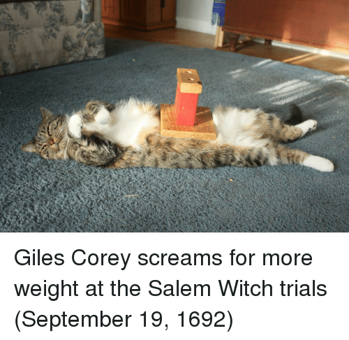 giles: Giles Corey screams for more weight at the Salem Witch trials (September 19, 1692)