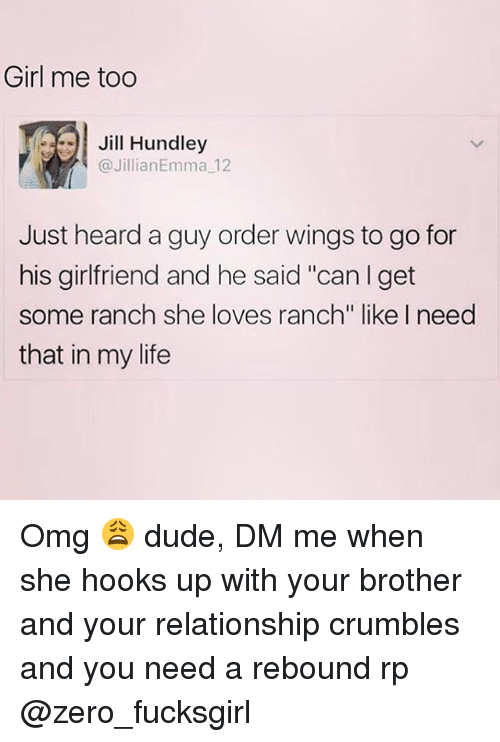 """Dude, Life, and Omg: Girl me too  .91 Jill Hundley  @JillianEmma 12  Just heard a guy order wings to go for  his girlfriend and he said """"can I get  some ranch she loves ranch"""" like I need  that in my life Omg 😩 dude, DM me when she hooks up with your brother and your relationship crumbles and you need a rebound rp @zero_fucksgirl"""