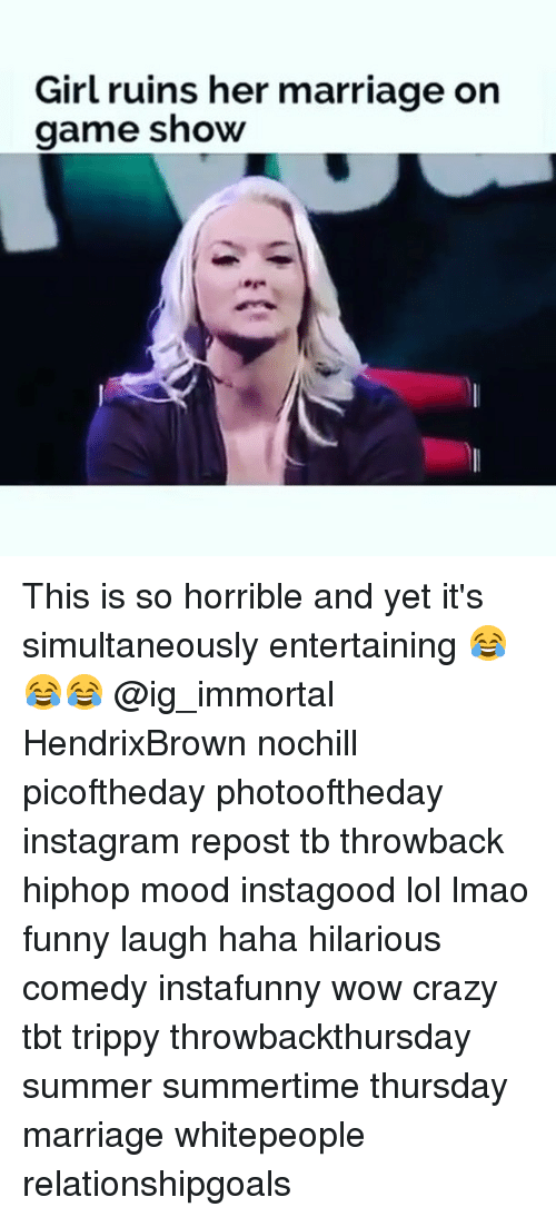 game shows: Girl ruins her marriage on  game show This is so horrible and yet it's simultaneously entertaining 😂😂😂 @ig_immortal HendrixBrown nochill picoftheday photooftheday instagram repost tb throwback hiphop mood instagood lol lmao funny laugh haha hilarious comedy instafunny wow crazy tbt trippy throwbackthursday summer summertime thursday marriage whitepeople relationshipgoals