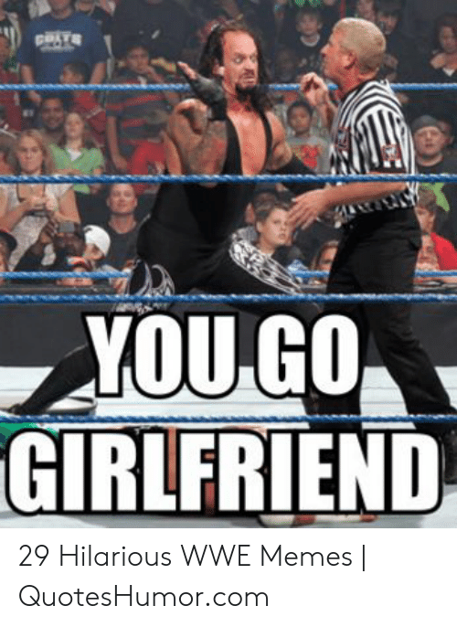 Memes, World Wrestling Entertainment, and Girlfriend: GIRLFRIEND 29 Hilarious WWE Memes | QuotesHumor.com