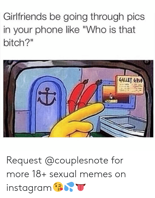 """Who Is That: Girlfriends be going through pics  in your phone like """"Who is that  bitch?"""" Request @couplesnote for more 18+ sexual memes on instagram😘💦👅"""