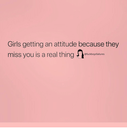 Girls, Girl Memes, and Attitude: Girls getting an attitude because they  miss you is a real thigeailure  @fuckboysfailures