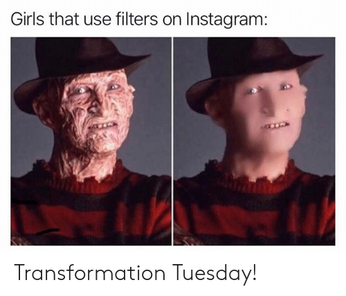 Filters: Girls that use filters on Instagram: Transformation Tuesday!