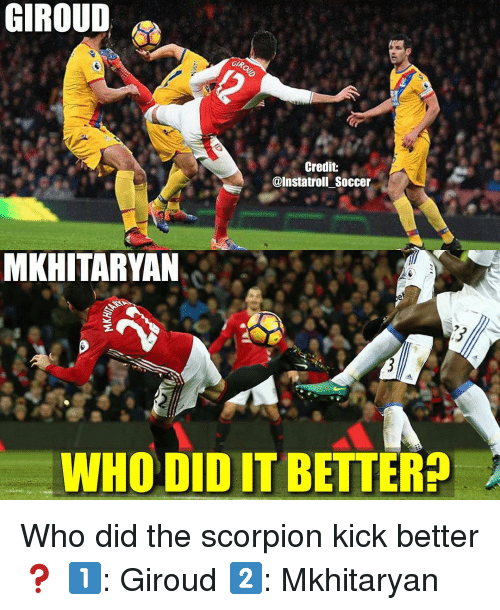 gip: GIROUD  GIP.  Credit  @Instatroll Soccer  MKHITARYAN  WHO DIDIT BETTER Who did the scorpion kick better❓ 1️⃣: Giroud 2️⃣: Mkhitaryan