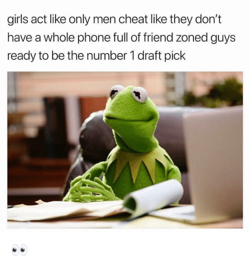 Funny, Phone, and Act: girs act like only men cheat like they don't  have a whole phone full of friend zoned guys  ready to be the number 1 draft pick 👀