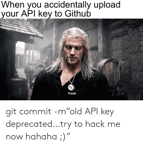 "hack: git commit -m""old API key deprecated…try to hack me now hahaha ;)"""