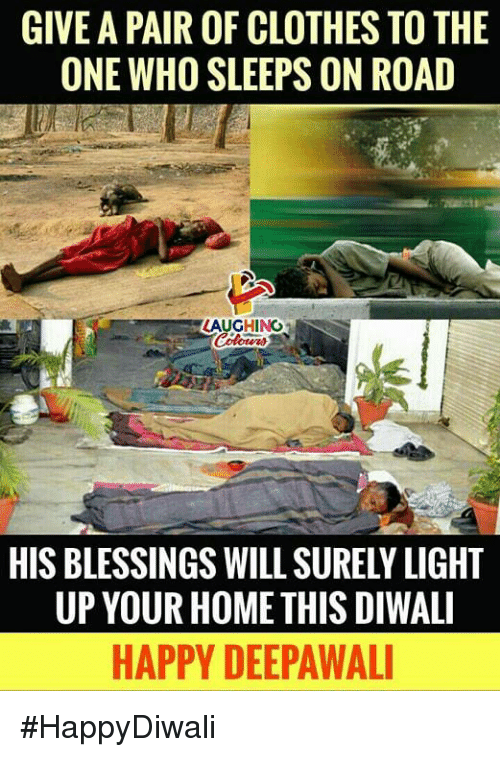 diwali: GIVE A PAIR OF CLOTHES TO THE  ONE WHO SLEEPS ON ROAD  AUGHING  HIS BLESSINGS WILL SURELY LIGHT  UP YOUR HOME THIS DIWALI  HAPPY DEEPAWAL #HappyDiwali