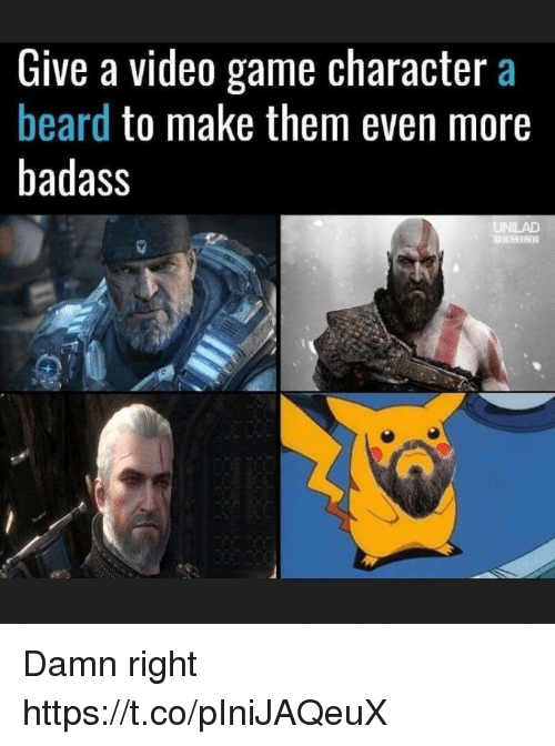 Beard, Game, and Video: Give a video game character a  beard to make them even more  badass Damn right https://t.co/pIniJAQeuX