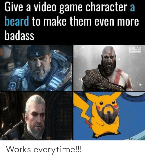 Beard, Game, and Video: Give a video game character a  beard to make them even more  badass  UNILAD  GAMING Works everytime!!!