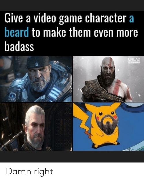 Beard, Game, and Video: Give a video game character a  beard to make them even more  badass Damn right