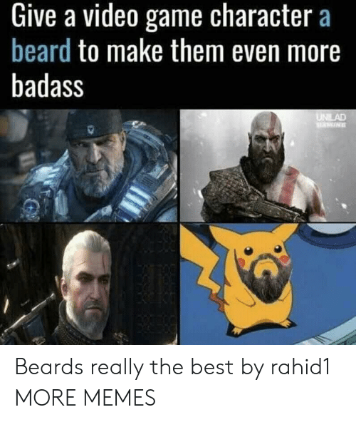 Beard, Dank, and Memes: Give a video game character a  beard to make them even more  badass Beards really the best by rahid1 MORE MEMES
