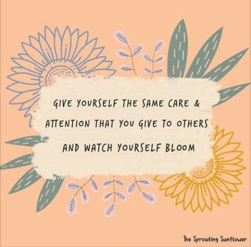 Watch, Sunflower, and You: GIVE YOURSELF THE SAME CARE &  ATTENTION THAT You GIVE To OTHERS  AND WATCH YOURSELF BLOOM  The Sprouting Sunflower