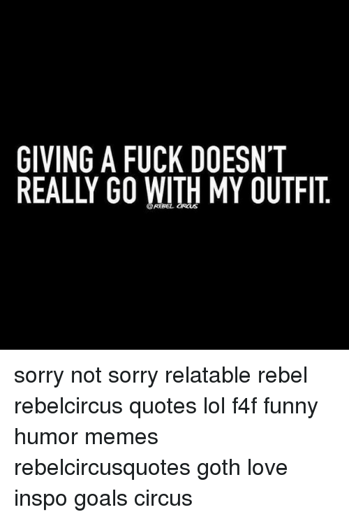 Rebelcircus: GIVING A FUCK DOESNT  REBEL CIRCUS sorry not sorry relatable rebel rebelcircus quotes lol f4f funny humor memes rebelcircusquotes goth love inspo goals circus