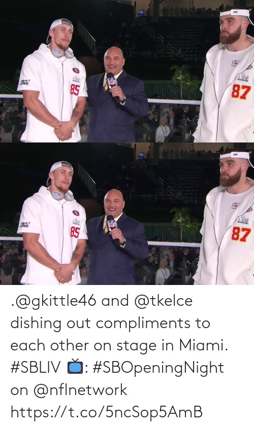 miami: .@gkittle46 and @tkelce dishing out compliments to each other on stage in Miami. #SBLIV  📺: #SBOpeningNight on @nflnetwork https://t.co/5ncSop5AmB