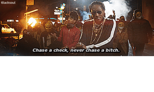 Never chase a bitch