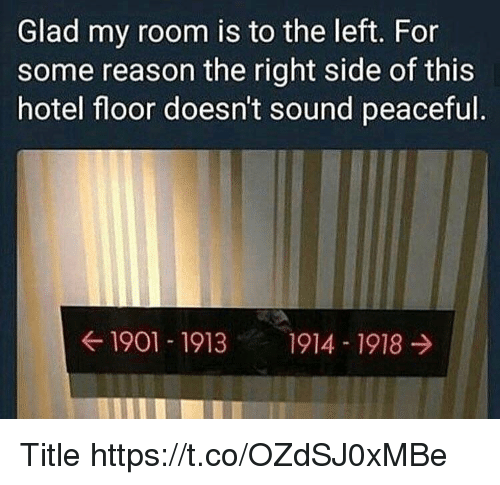 Right Side: Glad my room is to the left. For  some reason the right side of this  hotel floor doesn't sound peaceful  1901 1913 1914 1918 Title https://t.co/OZdSJ0xMBe