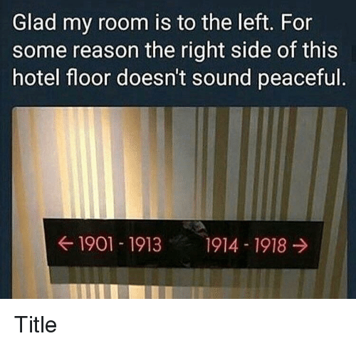 Right Side: Glad my room is to the left. For  some reason the right side of this  hotel floor doesn't sound peaceful  ← 1901-1913  1914-1918 → Title