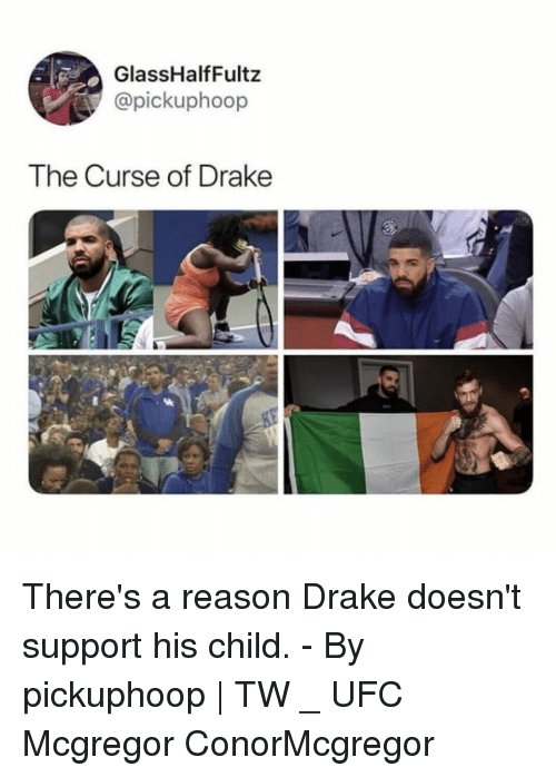 Drake, Memes, and Ufc: GlassHalfFultz  @pickuphoop  The Curse of Drake There's a reason Drake doesn't support his child.⠀ -⠀ By pickuphoop | TW⠀ _⠀ UFC Mcgregor ConorMcgregor