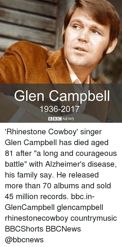 """Family, Memes, and Alzheimer's: Glen Campbell  1936-2017  BBCNEWS  GETTY IMAGES 'Rhinestone Cowboy' singer Glen Campbell has died aged 81 after """"a long and courageous battle"""" with Alzheimer's disease, his family say. He released more than 70 albums and sold 45 million records. bbc.in-GlenCampbell glencampbell rhinestonecowboy countrymusic BBCShorts BBCNews @bbcnews"""