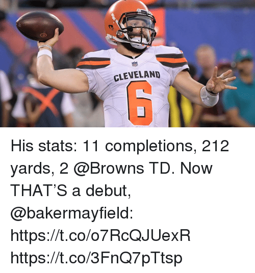 Memes, Browns, and 🤖: GLEVELAND His stats: 11 completions, 212 yards, 2 @Browns TD.  Now THAT'S a debut, @bakermayfield: https://t.co/o7RcQJUexR https://t.co/3FnQ7pTtsp