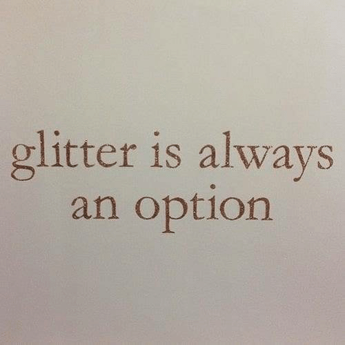 Option, Always, and Glitter: glitter is always  an option