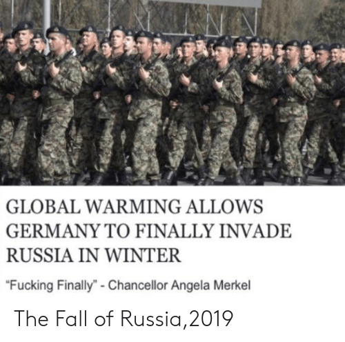 """The Fall: GLOBAL WARMING ALLOWS  GERMANY TO FINALLY INVADE  RUSSIA IN WINTER  """"Fucking Finally""""- Chancellor Angela Merkel The Fall of Russia,2019"""