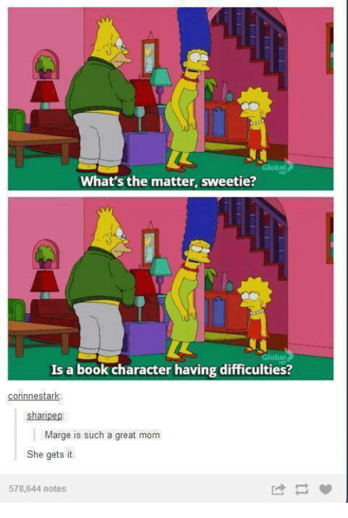 Book, Humans of Tumblr, and Mom: Global  What's the matter, sweetie?  Global  Is a book character having difficulties?  corinnestark  sharipep  Marge is such a great mom  She gets it.  578,644 notes