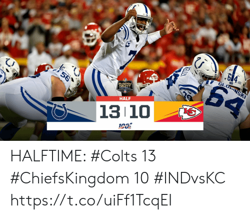 Sunday Night Football: GLONSKI  64  56  SUNDAY  NIGHT  FOOTBALL  HALF  13 10  KELLY HALFTIME:   #Colts 13 #ChiefsKingdom 10  #INDvsKC https://t.co/uiFf1TcqEI